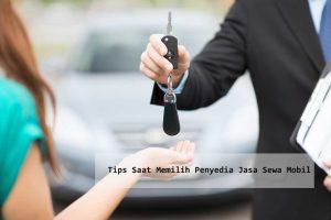 Tips Saat Memilih Penyedia Jasa Sewa Mobil